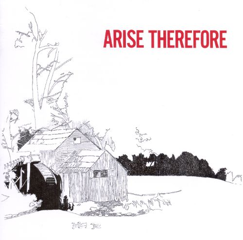 Arise Therefore